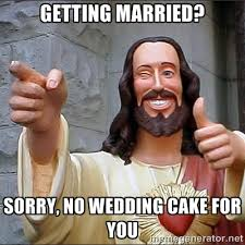 No Cake Meme - fundamentalists are pretty sure jesus would not bake a wedding