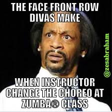 Funny Zumba Memes - the face front row divas make when the instructor changes the choreo