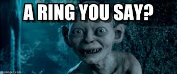 Gollum Meme - a ring you say gollum meme on memegen