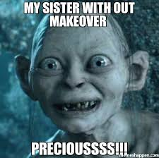 Funny Sister Meme - my sister with out makeover precioussss memes pinterest meme