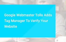 google webmaster tools adds tag manager to verify your website