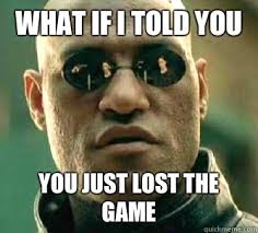 The Game Meme - what if i told you you just lost the game matrix morpheus