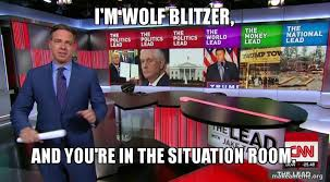 Situation Room Meme - i m wolf blitzer and you re in the situation room here s an