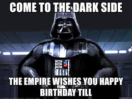 Darth Vader Meme Generator - come to the dark side the empire wishes you happy birthday till