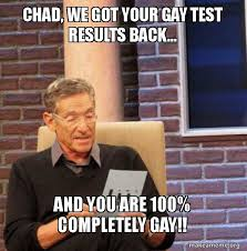 Your Gay Meme - chad we got your gay test results back and you are 100