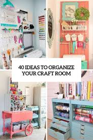 To Organize 40 Ideas To Organize Your Craft Room In The Best Way Digsdigs