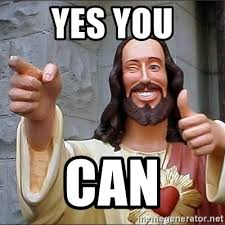 Yes You Can Meme - yes you can jesus says meme generator