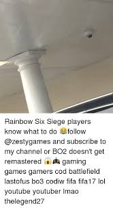 Playing Cod Text Memes Com - rainbow six siege players know what to do follow and subscribe to