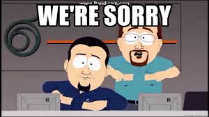 We Re Sorry Meme - we re sorry south park cable company meme generator