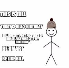Meme Creator Be Like Bill - meme creator this is bill be like bill today is bill s birthday
