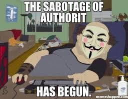 It Has Begun Meme - the sabotage of authorit has begun meme anonymous dude 21536