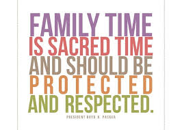 family time is sacred time and should be protected and respected