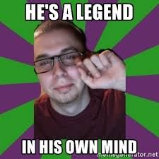 Meme Creator With Own Image - he s a legend in his own mind meme creator meme generator