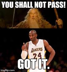 image tagged in kobe bryant gandalf you shall not pass memes funny