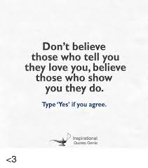 Inspirational Love Memes - don t believe those who tell you they love you believe those who