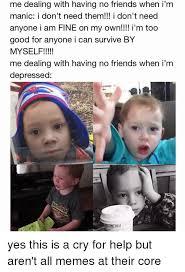 No Friends Meme - 25 best memes about i have no friend i have no friend memes