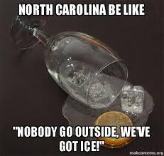 North Carolina Meme - north carolina be like quot nobody go outside we ve got ice