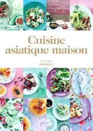 le grand livre marabout de la cuisine facile livre cuisine marabout cuisine asiatique maison bill granger livre