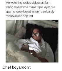 How To Make Meme Videos - me watching recipe videos at 2am telling myself ima make triple