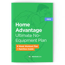 work out plans for men at home home advantage no equipment workout plan nutrition guide