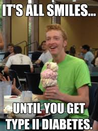 Diabetes Memes - it s all smiles until you get type ii diabetes ice cream guy