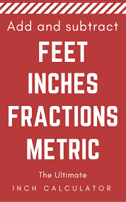 Inches Fraction Table Feet And Inches Measurement Calculator Add Inch Fractions
