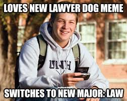 Lawyer Dog Memes - loves new lawyer dog meme switches to new major law college