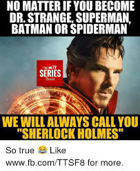 Always Be Batman Meme - no matter if you become dr strange superman batman or spiderman the