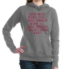 buy cafepress how much whine would a wine drinker whine 9 hooded