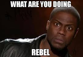 Rebel Meme - what are you doing rebel meme kevin hart the hell 74104