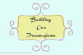 build a dream house building our dream house exteriors