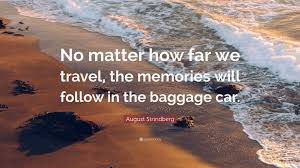 where to travel in august images August strindberg quote no matter how far we travel the jpg