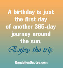 Quotes Birthday A Birthday Is Just The First Day Of Birthday Quotes Pinterest