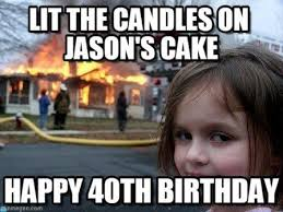40th birthday meme funny birthday best of the funny meme