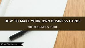 how to make your own business cards beginner s guide