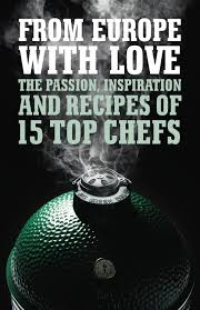 big green egg european chefs from europe with love by big