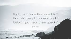 what travels faster light or sound images Steven wright quote light travels faster than sound isn 39 t that jpg