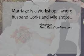 wedding quotes unknown marriage is a workshop where husband works and shops