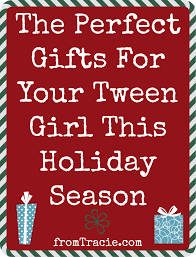 from tracie the perfect gifts for your tween