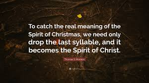 s monson quote to catch the real meaning of the spirit of
