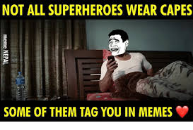No Capes Meme - not all superheroes wear capes some of them tag you in memes
