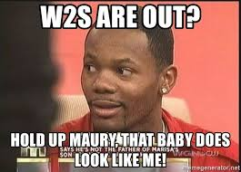 Hold Up Meme - w2s are out hold up maury that baby does look like me maury w2