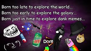 Wallpaper Memes - born just in time to explore dank memes wallpaper by faissaloo on