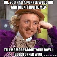 Purple Wedding Meme - oh you had a purple wedding and didn t invite me tell me more