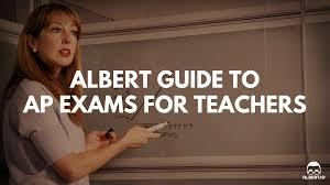 guide to ap exams for teachers albert io