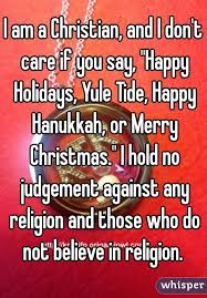 i am a christian and i don t care if you say happy holidays