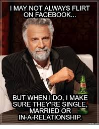 Facebook Relationship Memes - on facebook but when i do i make sure they re single married or in a
