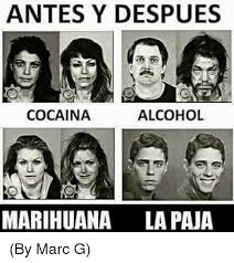 Memes Alcohol - antes y despues cocaina alcohol marihuana la pana by marc g meme