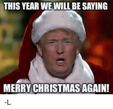 Merry Christmas Meme - this year we will be saying merry christmas again l meme on