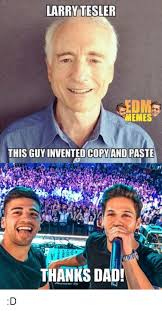 Meme Copy And Paste - larry tesler memes this guy invented copy and paste thanks dad d